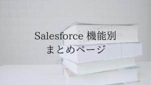 Salesforce 機能別 まとめページ