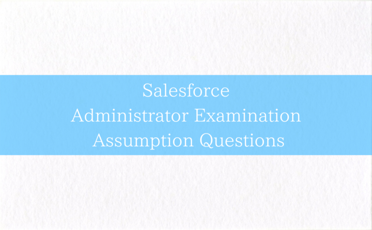 Salesforce Administrator Examination Assumption Questions